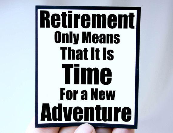 """""""Retirement Only Means That It Is Time For A New Adventure"""