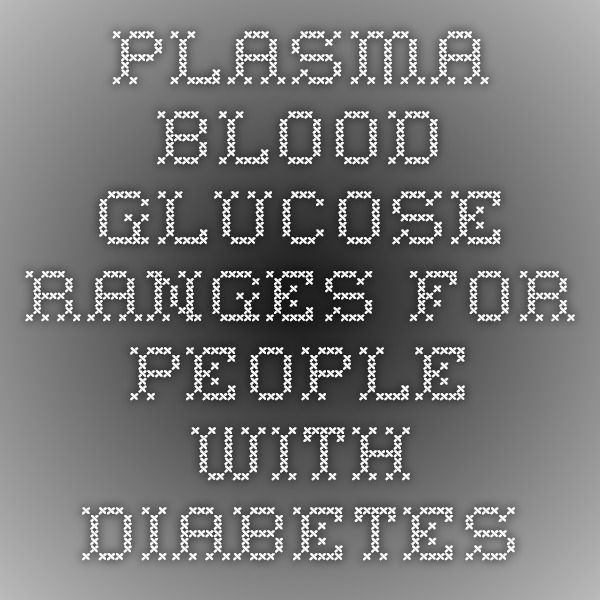 plasma blood glucose ranges for people with diabetes