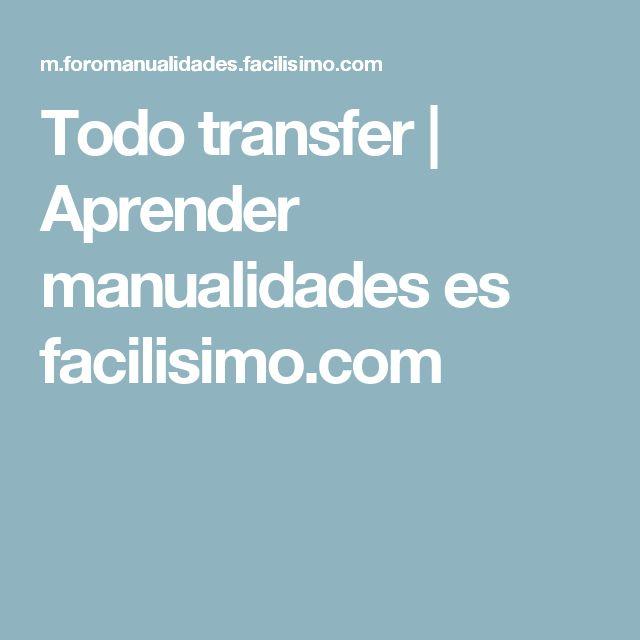 Todo transfer | Aprender manualidades es facilisimo.com
