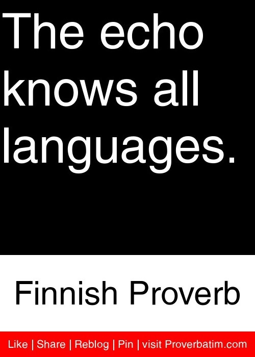 The echo knows all languages. - Finnish Proverb #proverbs #quotes