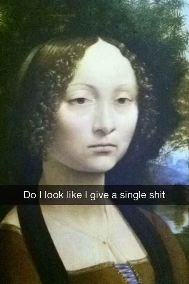 Hell to the NO Leonardo da Vinci was the best at capturing Resting Bitch Face . | 16 More Hilariously Inappropriate Art History Snapchats