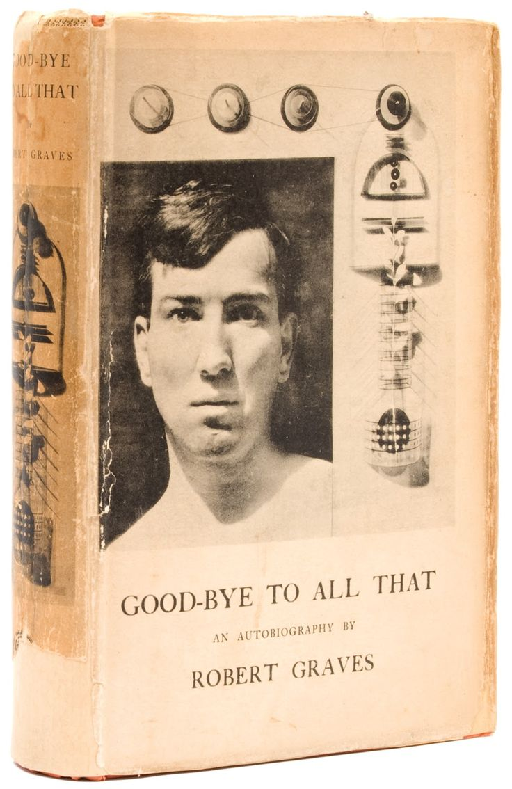 goodbye to all that robert graves essay Good-bye to all that, an autobiography by robert graves, first appeared in 1929, when the author was 34 years old it was my bitter leave-taking of england, he.
