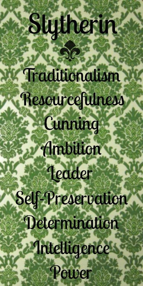Slytherin: Traditionalism, resourcefulness, cunning, ambition, leader, self-preservation, determination, intelligence, & power