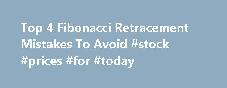"""Top 4 Fibonacci Retracement Mistakes To Avoid #stock #prices #for #today http://stock.remmont.com/top-4-fibonacci-retracement-mistakes-to-avoid-stock-prices-for-today/  medianet_width = """"300"""";   medianet_height = """"600"""";   medianet_crid = """"926360737"""";   medianet_versionId = """"111299"""";   (function() {       var isSSL = 'https:' == document.location.protocol;       var mnSrc = (isSSL ? 'https:' : 'http:') + '//contextual.media.net/nmedianet.js?cid=8CUFDP85S' + (isSSL ? '&https=1' : '')…"""