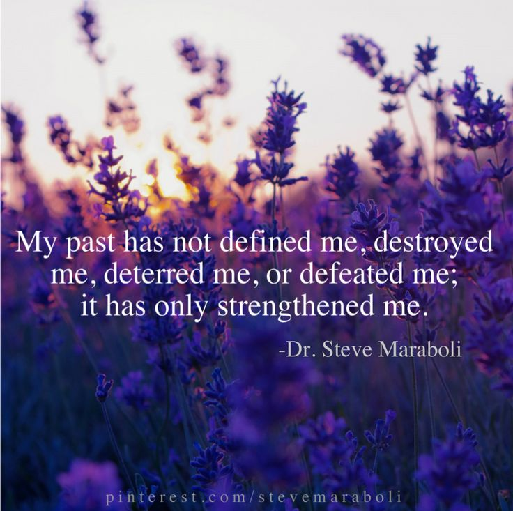 """My past has not defined me, destroyed me, deterred me, or defeated me; it has only strengthened me."" - Steve Maraboli  #quote"