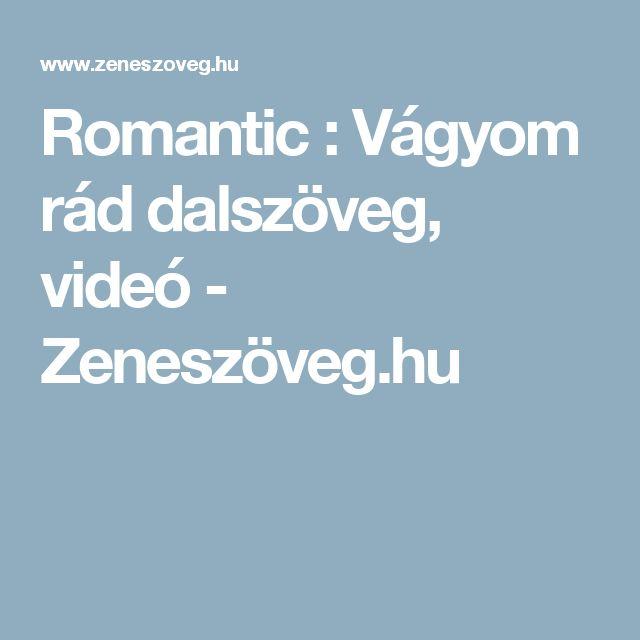 Romantic : Vágyom rád dalszöveg, videó - Zeneszöveg.hu