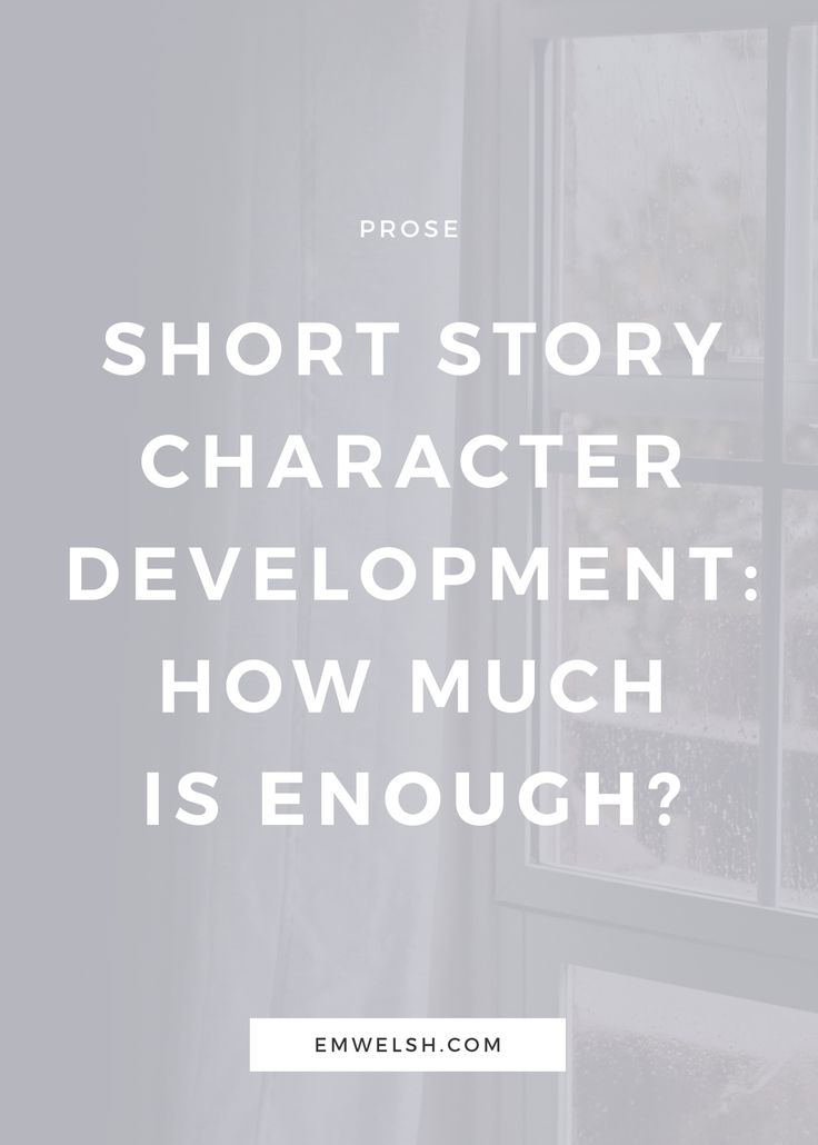 Short Story Character Development: How Much is Enough? — E.M. Welsh