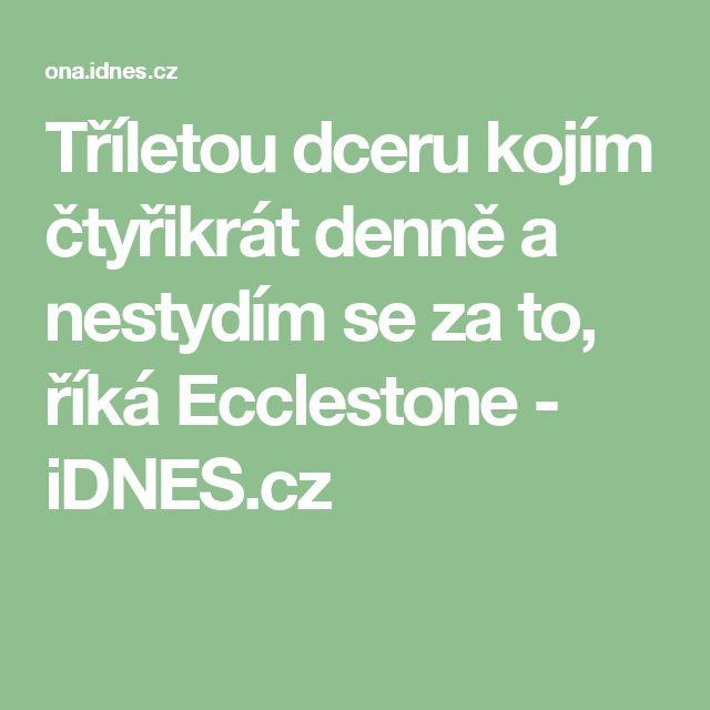 Tříletou dceru kojím čtyřikrát denně a nestydím se za to, říká Ecclestone - iDNES.cz