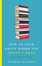 How to talk about books you haven't read (Book, 2007) [WorldCat.org]