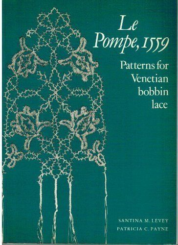 Le Pompe, 1559: Patterns for Venetian Bobbin Lace by Santina M. Levey, http://www.amazon.co.uk/dp/0903585162/ref=cm_sw_r_pi_dp_ND8Gsb1SHQQ94