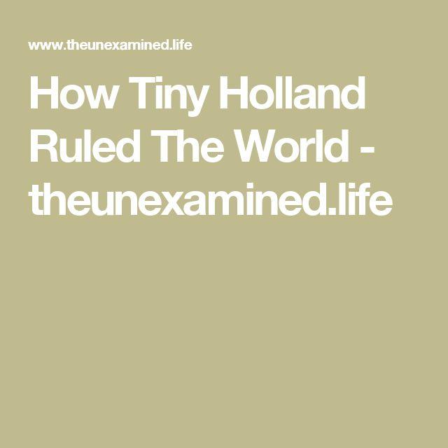 How Tiny Holland Ruled The World - theunexamined.life