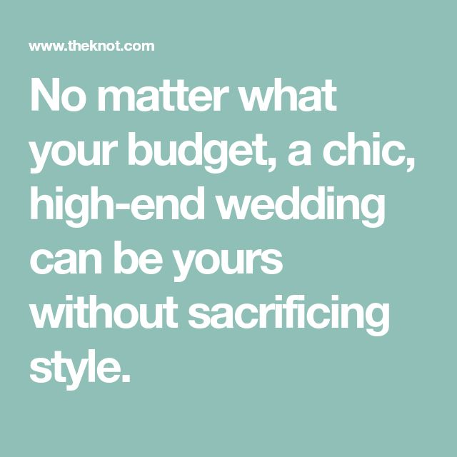No matter what your budget, a chic, high-end wedding can be yours without sacrificing style.