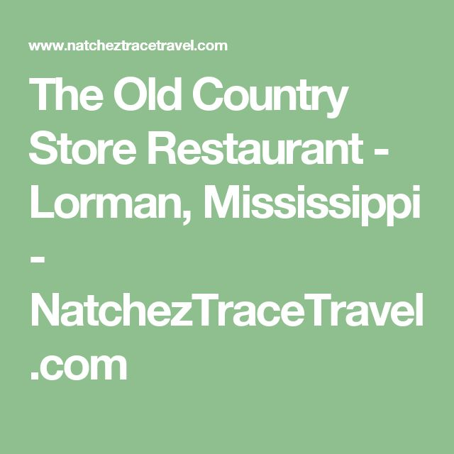 The Old Country Store Restaurant - Lorman, Mississippi - NatchezTraceTravel.com
