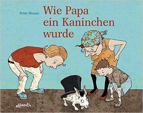 Wie Papa ein Kaninchen wurde: Amazon.de: Peter Menne: Bücher