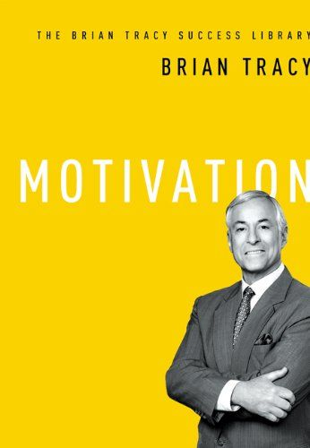 Motivation (The Brian Tracy Success Library)