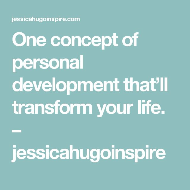 One concept of personal development that'll transform your life. – jessicahugoinspire