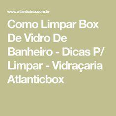 Como Limpar Box De Vidro De Banheiro - Dicas P/ Limpar - Vidraçaria Atlanticbox