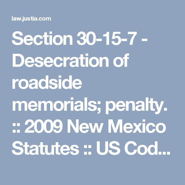 Section 30-15-7 - Desecration of roadside memorials; penalty. :: 2009 New Mexico Statutes :: US Codes and Statutes :: US Law :: Justia