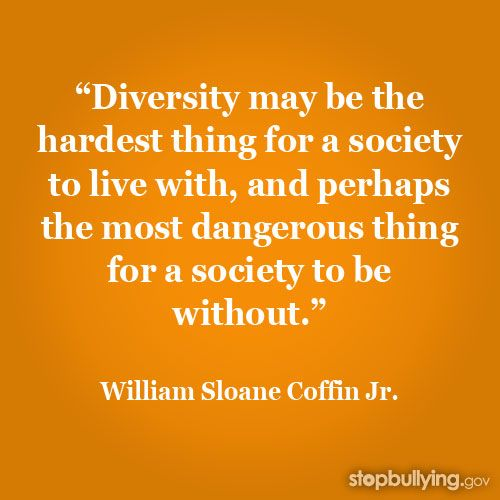 Diversity may be the hardest thing for a society to live with and perhaps the most dangerous thing for a society to be without.