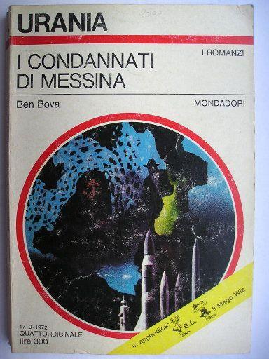"""Il romanzo """"I condannati di Messina"""" (""""Exiled from Earth"""") di Ben Bova è stato pubblicato per la prima volta nel 1971. È il primo libro della trilogia degli Esiliati. In Italia è stato pubblicato da Mondadori nel n. 601 di """"Urania"""" e all'interno del n. 9 di """"Biblioteca di Urania"""" nella traduzione di Bianca Russo. Immagine di copertina di Karel Thole per l'edizione """"Urania"""". Clicca per leggere una recensione di questo romanzo!"""