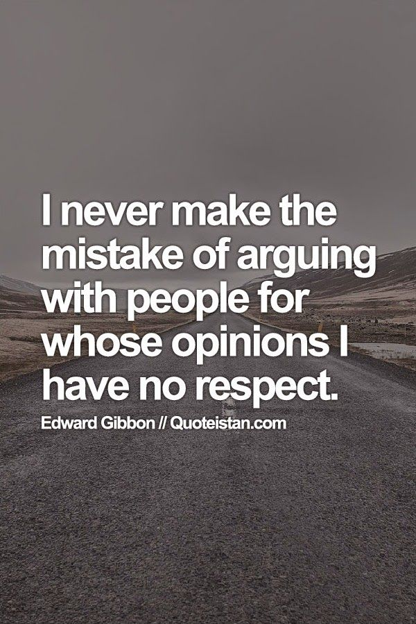 I never make the #mistake of arguing with people for whose ...