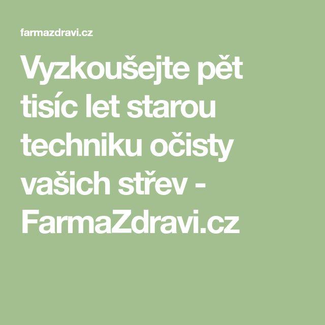 Vyzkoušejte pět tisíc let starou techniku očisty vašich střev - FarmaZdravi.cz