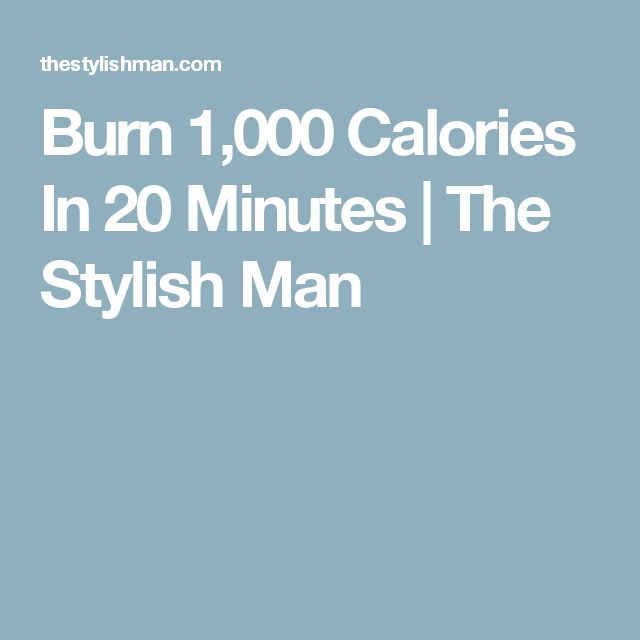 Burn 1,000 Calories In 20 Minutes | The Stylish Man