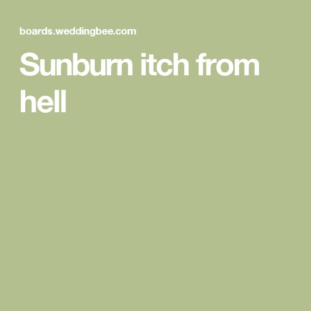 Sunburn itch from hell