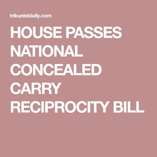 HOUSE PASSES NATIONAL CONCEALED CARRY RECIPROCITY BILL