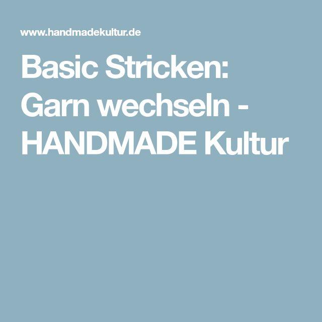 Basic Stricken: Garn wechseln - HANDMADE Kultur