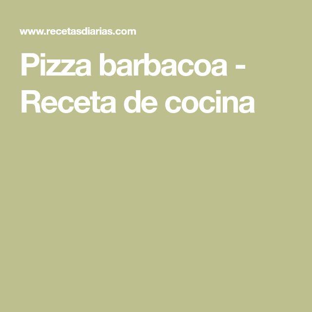 Pizza barbacoa - Receta de cocina