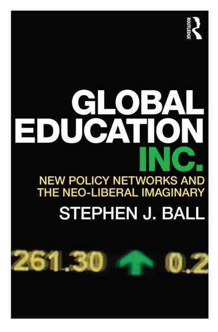 Global Education Inc.: New Policy Networks and the neo-liberal imaginary