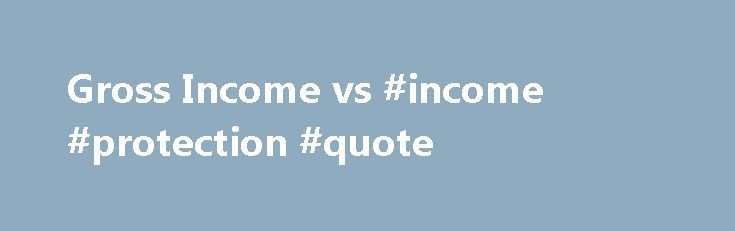 Gross Income vs #income #protection #quote http://incom.remmont.com/gross-income-vs-income-protection-quote/  #what is gross income # Knowing your gross income versus your net income is important when you?re applying for a mortgage or any other type of loan. For most people, gross income is typically your income before all the deductions, such as federal, state and local income taxes, social security, disability and retirement plan contributions. Continue Reading