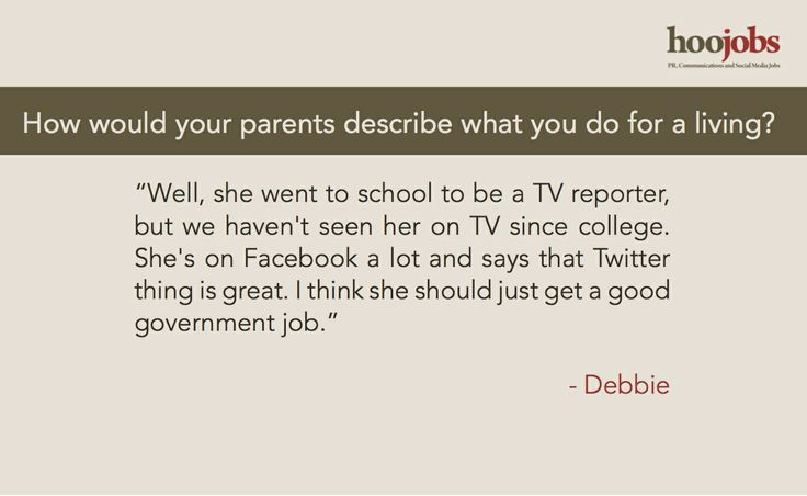 How would your parents describe what you do for a living?