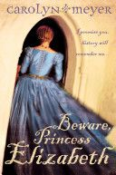 Check out my blog at... http://southwelllibrary.blogspot.co.nz/2014/04/beware-princess-elizabeth-by-carolyn.html  Front Cover