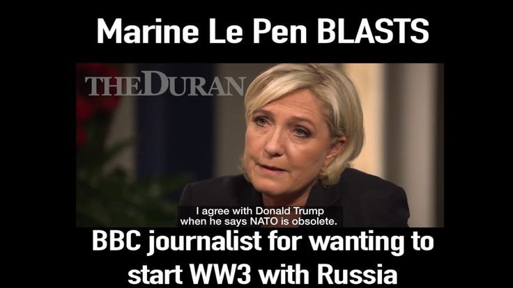 """Marine Le Pen BLASTS the BBC for wanting to start WW3 with Russia  Published on Mar 29, 2017 """"You want us to start World War III?"""" Marine Le Pen gives this BBC journalist a lesson in realpolitik. Bookmark the page: http://theduran.com"""