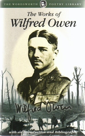 wilfred owen s works Wilfred owen's youth wilfred owen was born on march 18th 1893, to an apparently wealthy family however, within two years his grandfather died on the verge of bankruptcy and, missing his support, the family were forced into poorer housing at birkenhead.