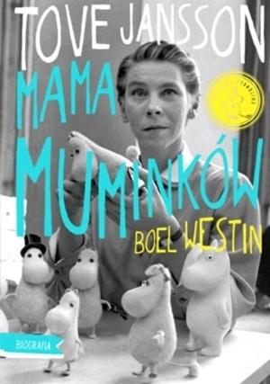 """Boel Westin, """"Tove Jansson: mama Muminków. Biografia"""", przeł. Bogumiła Ratajczak, Marginesy, Warszawa 2012.  510 stron"""