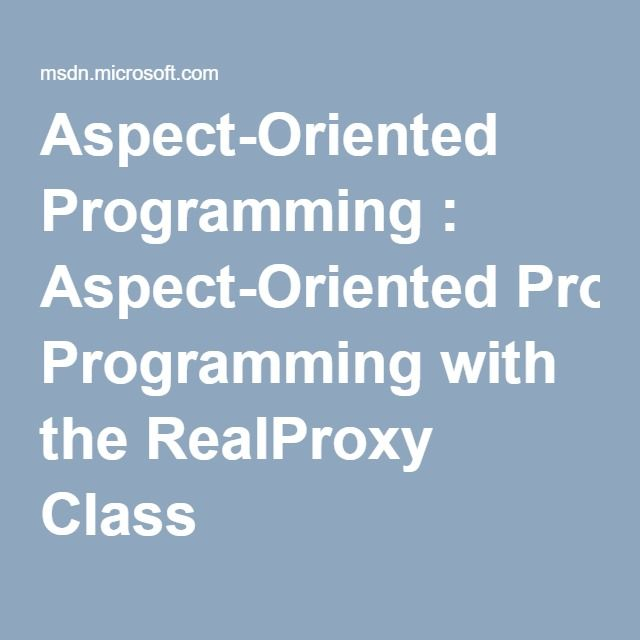 Aspect-Oriented Programming : Aspect-Oriented Programming with the RealProxy Class