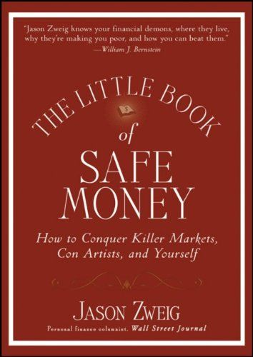 The Little Book of Safe Money: How to Conquer Killer Markets, Con Artists, and Yourself by Jason Zweig