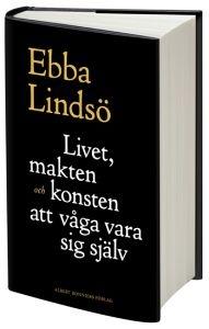 http://www.adlibris.com/se/product.aspx?isbn=9100124109 | Titel: Livet, makten och konsten att våga vara sig själv - Författare: Ebba Lindsö - ISBN: 9100124109 - Pris: 174 kr