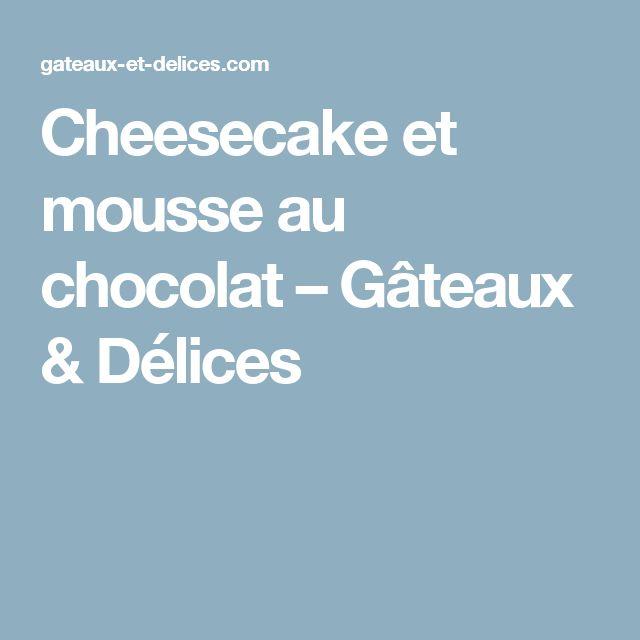 Cheesecake et mousse au chocolat – Gâteaux & Délices