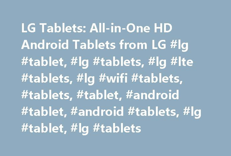 LG Tablets: All-in-One HD Android Tablets from LG #lg #tablet, #lg #tablets, #lg #lte #tablets, #lg #wifi #tablets, #tablets, #tablet, #android #tablet, #android #tablets, #lg #tablet, #lg #tablets http://italy.nef2.com/lg-tablets-all-in-one-hd-android-tablets-from-lg-lg-tablet-lg-tablets-lg-lte-tablets-lg-wifi-tablets-tablets-tablet-android-tablet-android-tablets-lg-tablet-lg-tablets/  # To properly experience our LG.com website, you will need to use an alternate browser or upgrade to a…