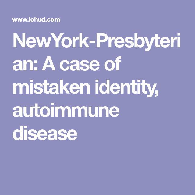 NewYork-Presbyterian: A case of mistaken identity, autoimmune disease
