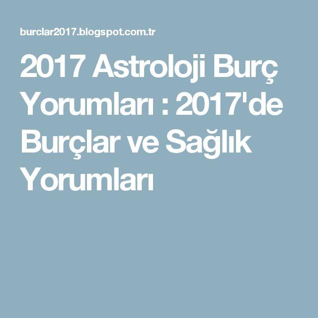 2017 Astroloji Burç Yorumları : 2017'de Burçlar ve Sağlık Yorumları