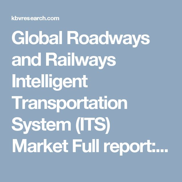 The Global Roadways and Railways Intelligent Transportation System (ITS) Market is expected to reach $31,457.2 million by 2022, growing at 6.0% CAGR during 2016-2022. Full report:https://kbvresearch.com/global-roadways-railways-its-market/