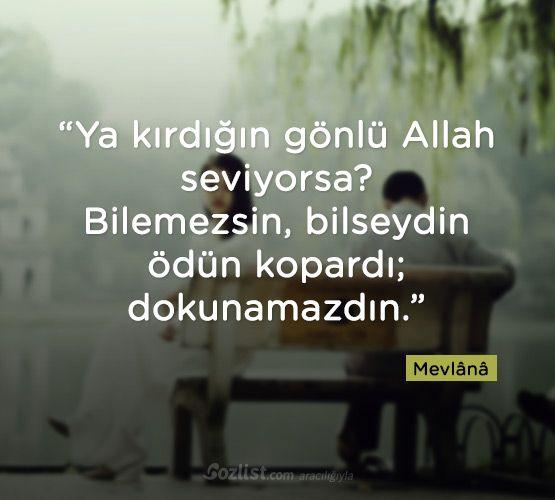 Mevlânâ sözleri - Ya kırdığın gönlü Allah seviyorsa? Bilemezsin, bilseydin ödün kopardı; dokunamazdın. -Mevlana - mevlana sözleri, resimli mevlana sözleri
