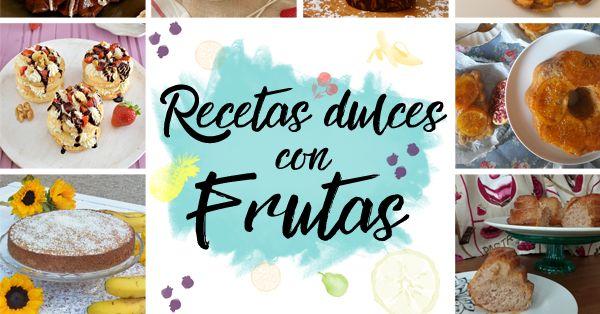 12 recetas dulces con frutas variadas: plátano, coco, piña, naranja, mango, manzanas y muchas más.