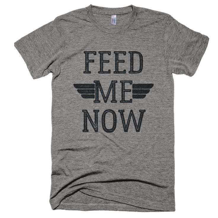 Feed Me Now T-Shirt. Printed on ultra comfy tri-blend shirt. #BuyMeBreakfast