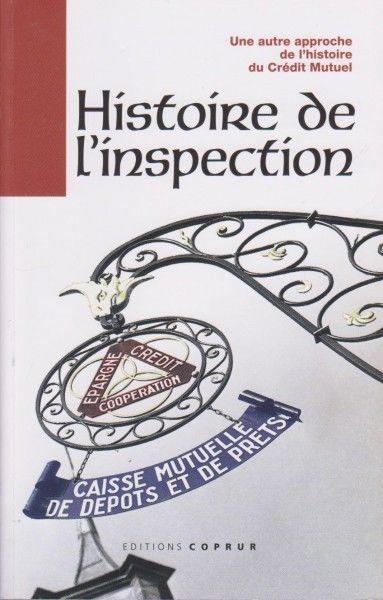Histoire de l Inspection : une Autre Approche de l Histoire du Credit Mutuel-